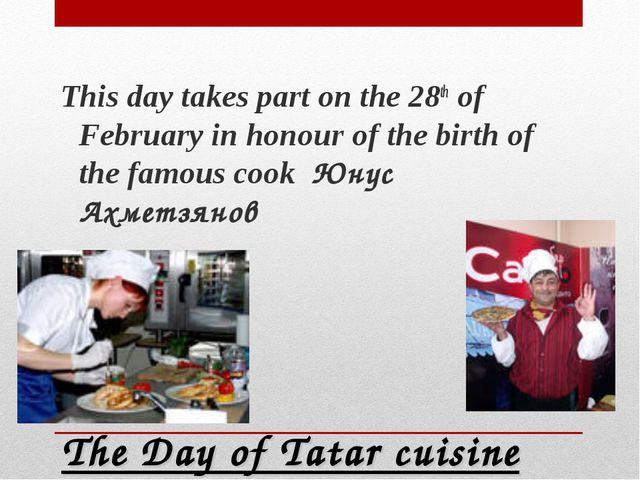 The Day of Tatar cuisine This day takes part on the 28th of February in honou...