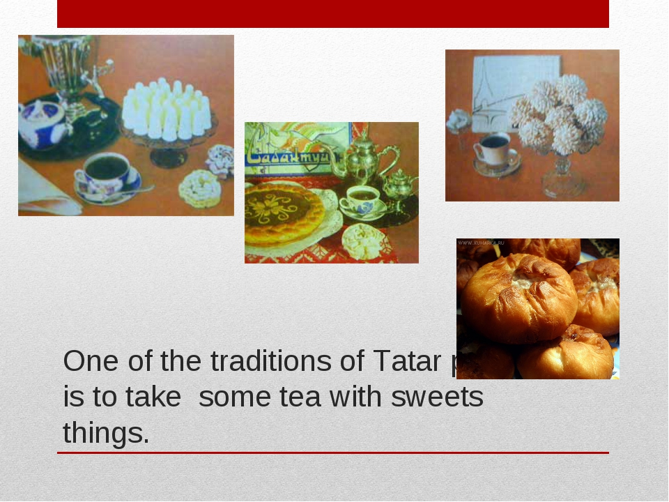 One of the traditions of Tatar people is to take some tea with sweets things.