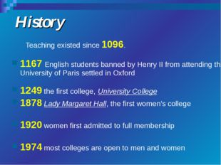 History Teaching existed since 1096. 1167 English students banned by Henry II