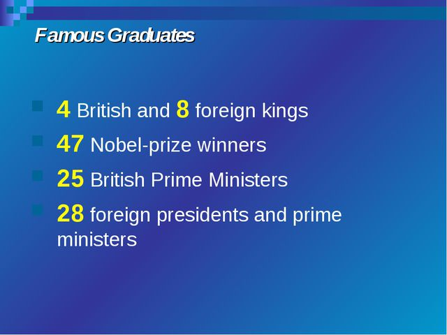 Famous Graduates 4 British and 8 foreign kings 47 Nobel-prize winners 25 Brit...
