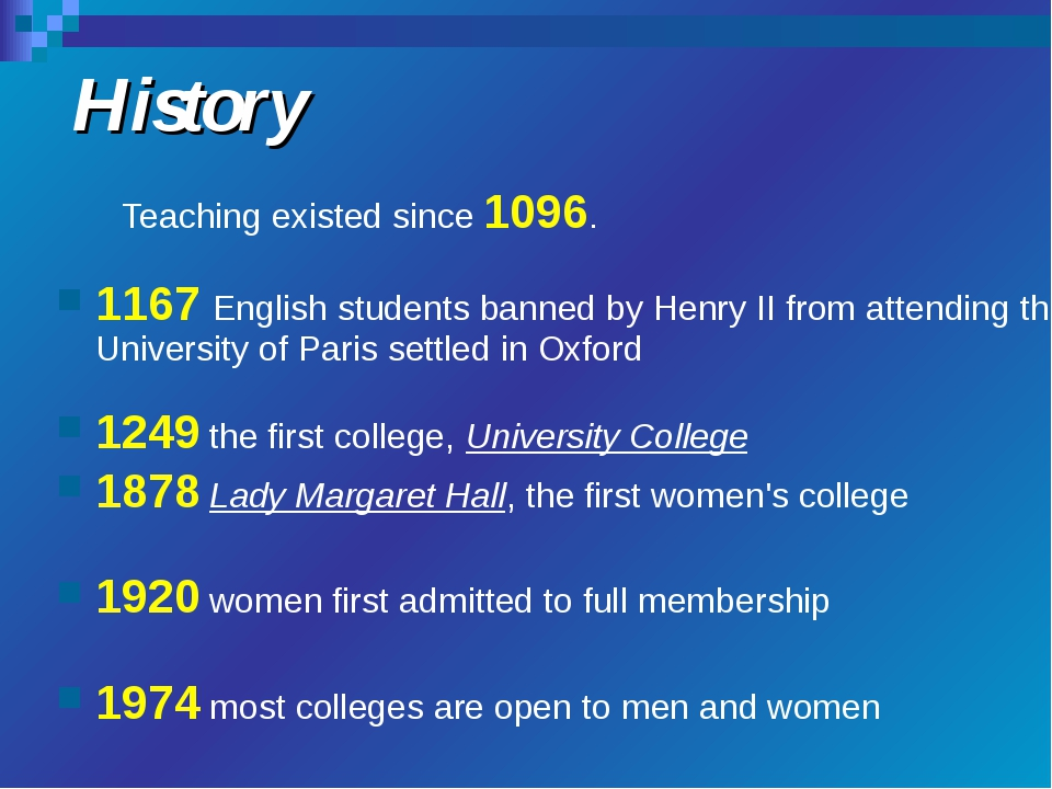 History Teaching existed since 1096. 1167 English students banned by Henry II...