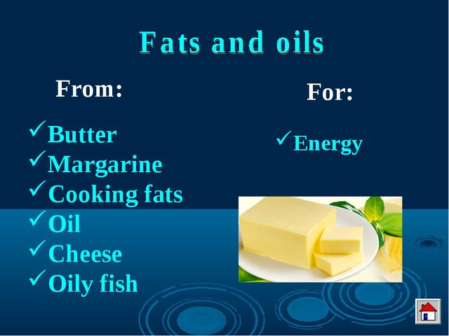 Butter Margarine Cooking fats Oil Cheese Oily fish From: For: Energy
