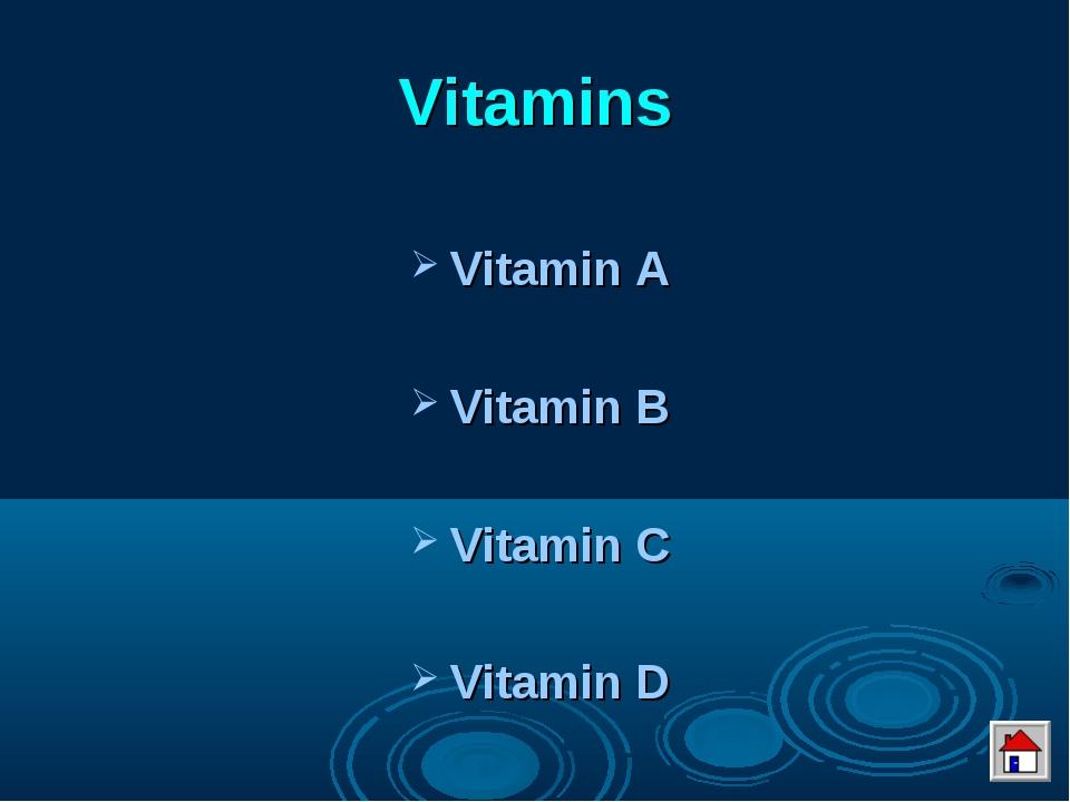 Vitamins Vitamin A Vitamin B Vitamin C Vitamin D
