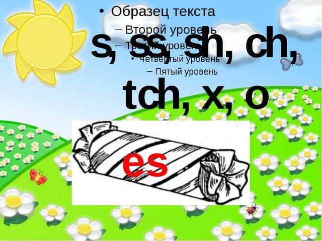 s, ss, sh, ch, tch, x, o es