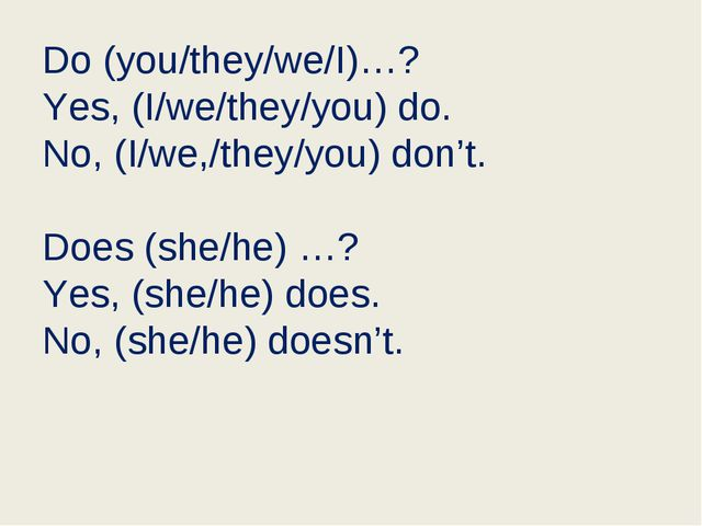 Do (you/they/we/I)…? Yes, (I/we/they/you) do. No, (I/we,/they/you) don't. ...