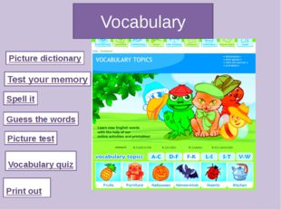Vocabulary Picture dictionary Test your memory Spell it Guess the words Pictu