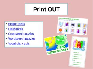 Print OUT Bingo! cards Flashcards Crossword puzzles Wordsearch puzzles Vocabu