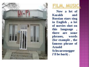 Now a lot of Kazakh and Russian stars sing in English , a lot of movies shot