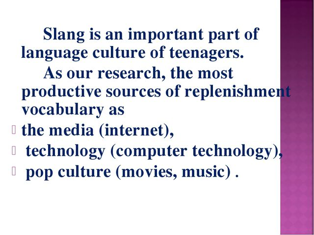 Slang is an important part of language culture of teenagers. As our resea...