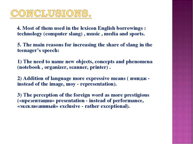 4. Most of them used in the lexicon English borrowings : technology (compute...