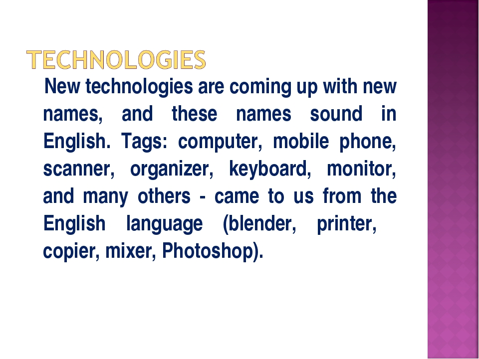 New technologies are coming up with new names, and these names sound in Engl...