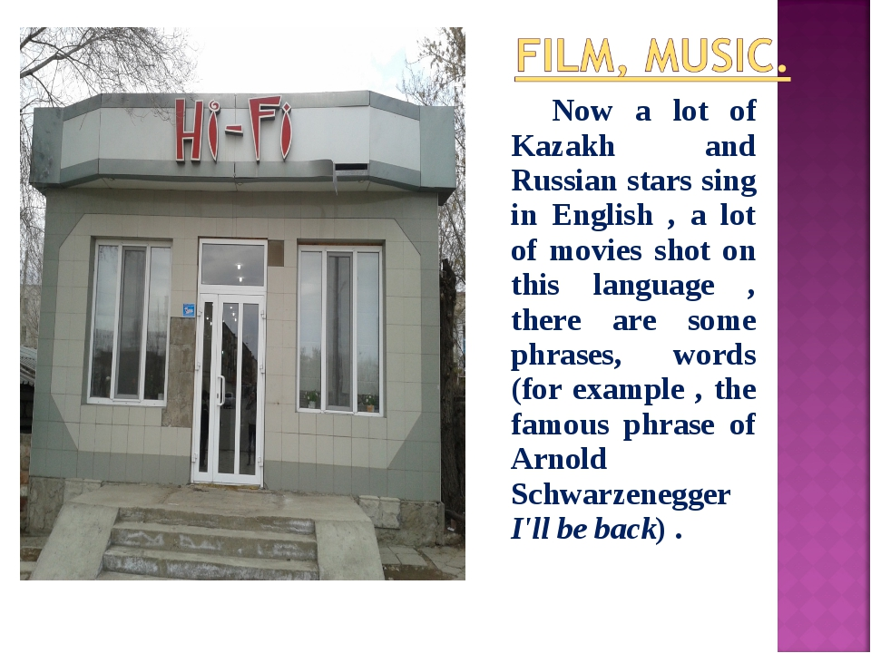 Now a lot of Kazakh and Russian stars sing in English , a lot of movies shot...
