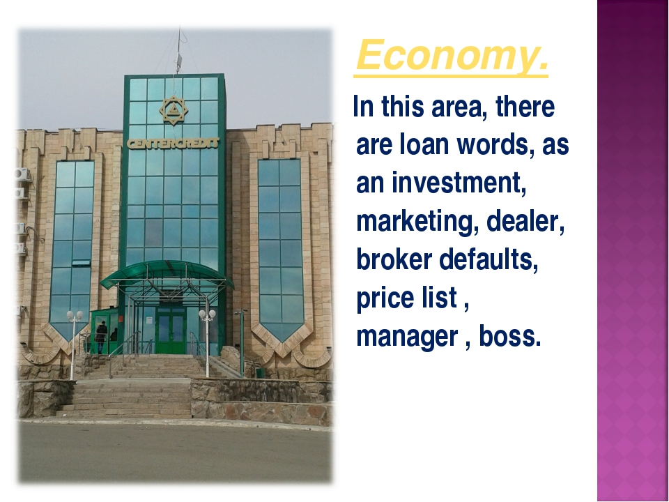 Economy. In this area, there are loan words, as an investment, marketing, dea...