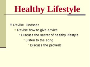 Healthy Lifestyle Revise illnesses Revise how to give advice Discuss the secr
