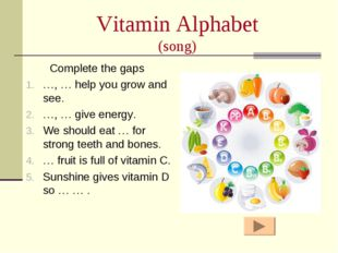 Vitamin Alphabet (song) Complete the gaps …, … help you grow and see. …, … gi
