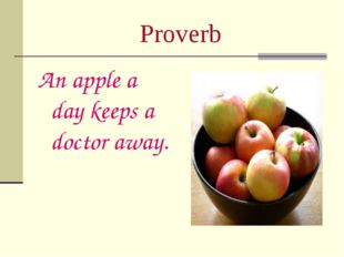 Proverb An apple a day keeps a doctor away.
