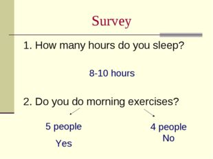 Survey 1. How many hours do you sleep? 8-10 hours 2. Do you do morning exerci