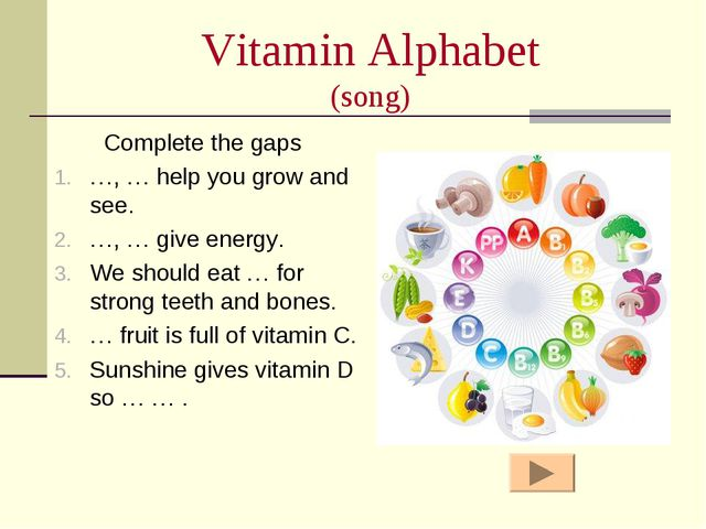 Vitamin Alphabet (song) Complete the gaps …, … help you grow and see. …, … gi...