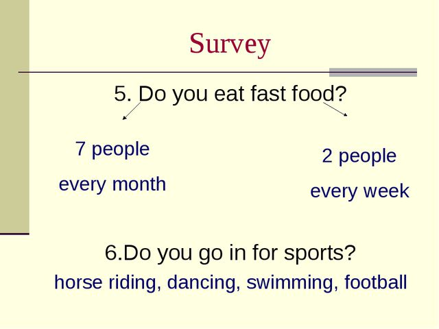 Survey 5. Do you eat fast food? 6.Do you go in for sports? horse riding, danc...