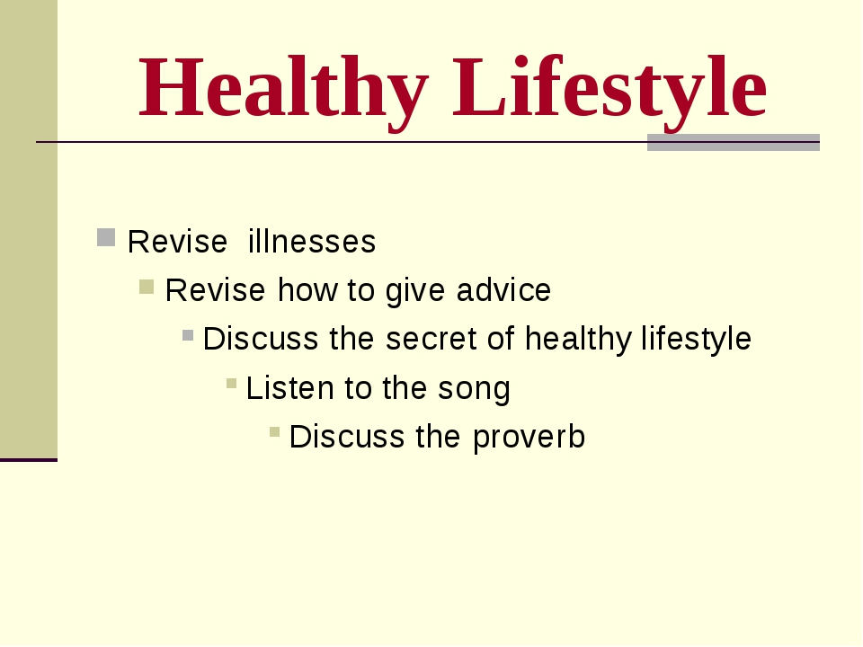 Healthy Lifestyle Revise illnesses Revise how to give advice Discuss the secr...