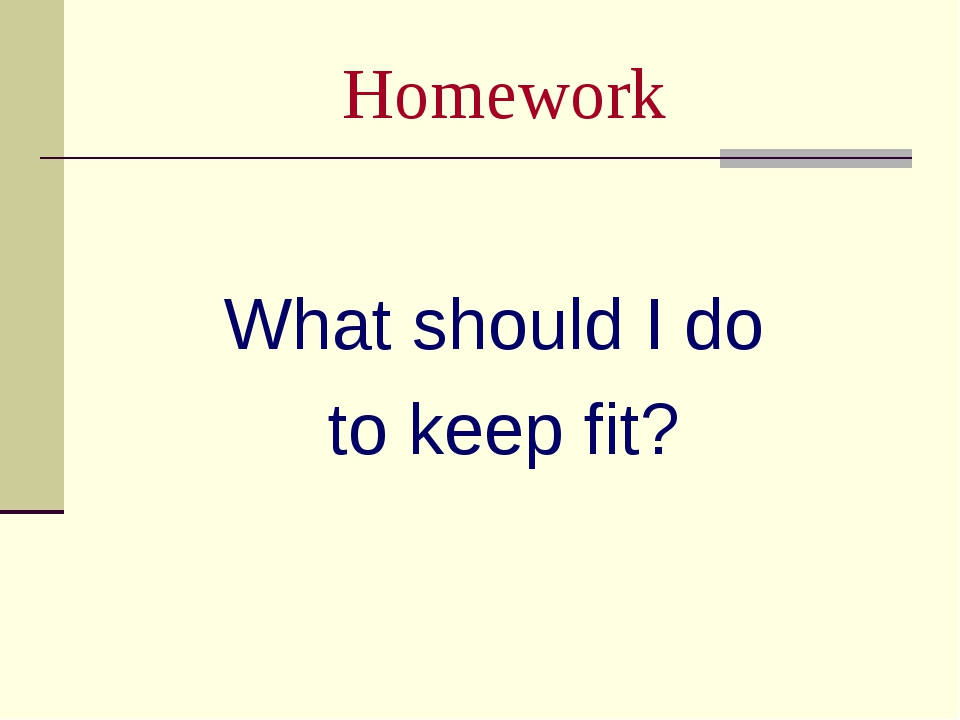 Homework What should I do to keep fit?