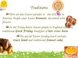 Traditions There are also Easter parades in the UK and in America. People wea