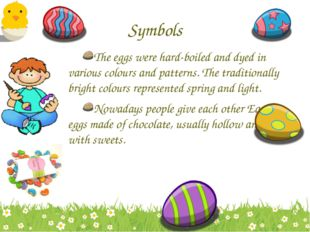 Symbols The eggs were hard-boiled and dyed in various colours and patterns. T