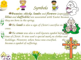 Symbols Bunnies, chicks, lambs and flowers (especially lilies and daffodils)
