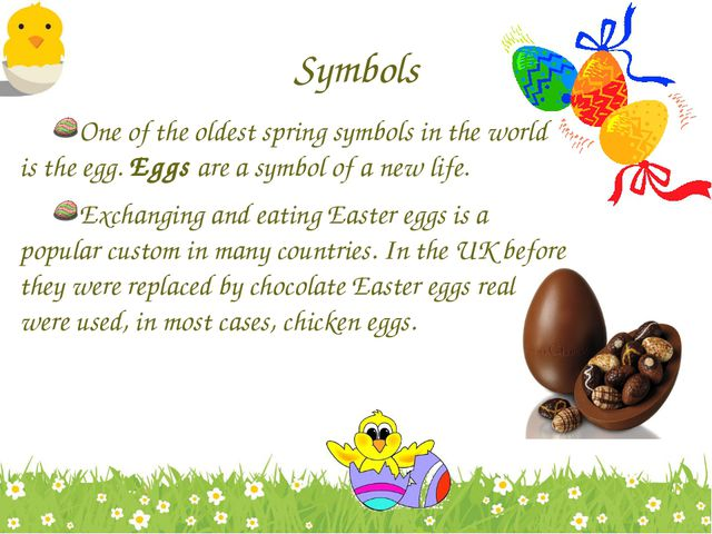 Symbols One of the oldest spring symbols in the world is the egg. Eggs are a...