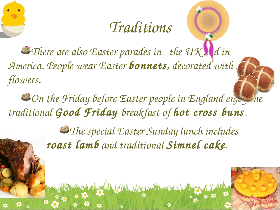Traditions There are also Easter parades in the UK and in America. People wea...