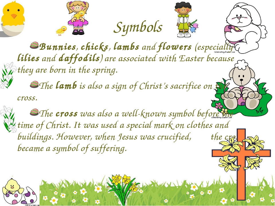 Symbols Bunnies, chicks, lambs and flowers (especially lilies and daffodils)...