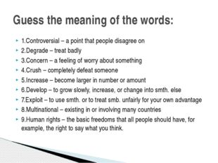 1.Controversial – a point that people disagree on 2.Degrade – treat badly 3.C