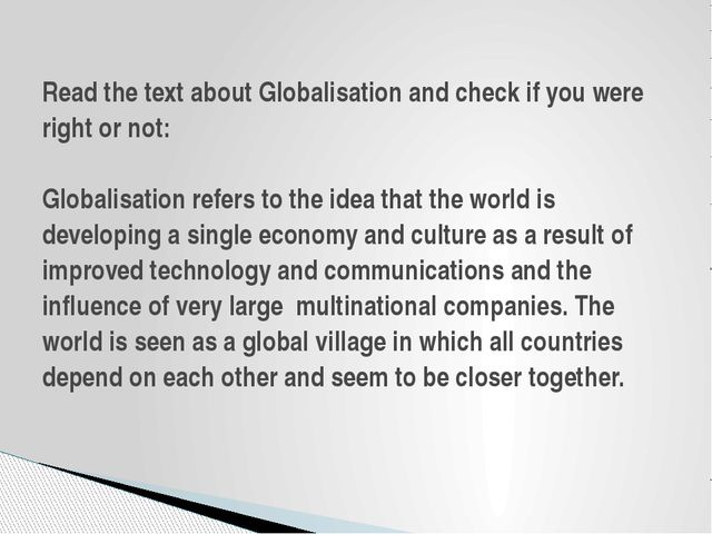 Read the text about Globalisation and check if you were right or not: Globali...