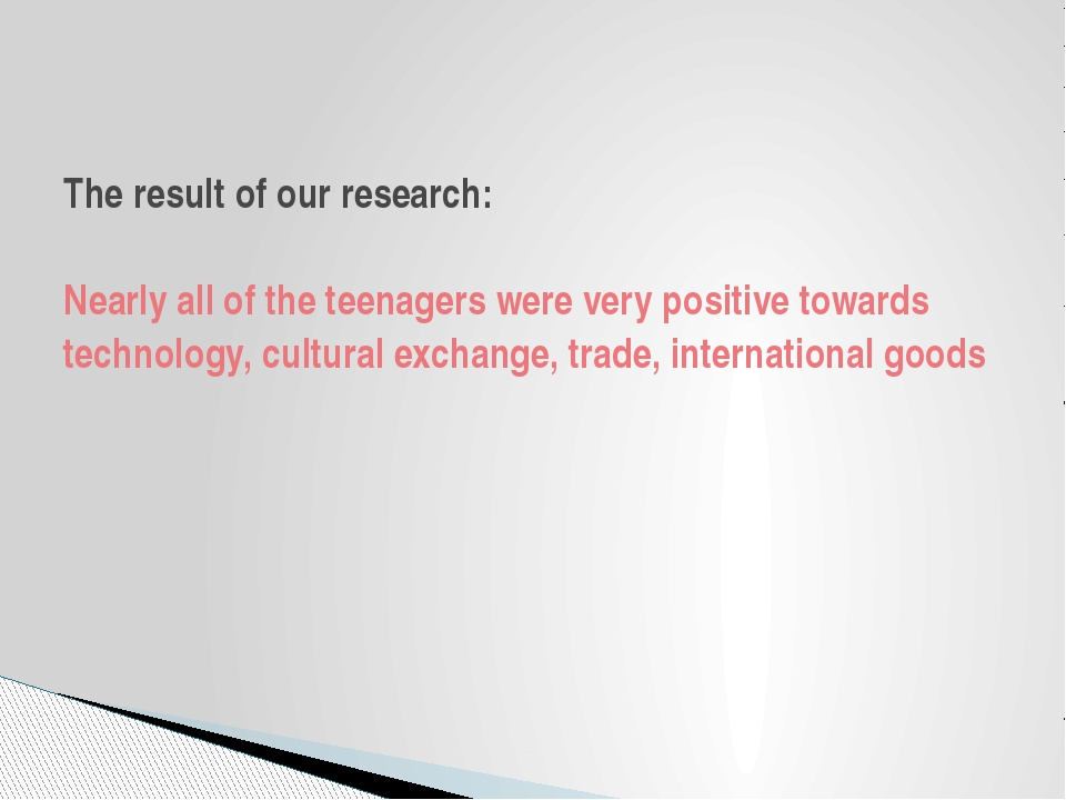 The result of our research: Nearly all of the teenagers were very positive to...