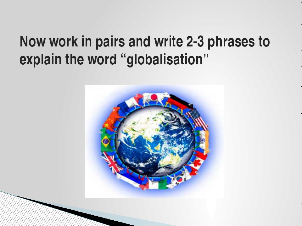 """Now work in pairs and write 2-3 phrases to explain the word """"globalisation"""""""