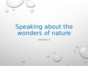 Speaking about the wonders of nature Section 3