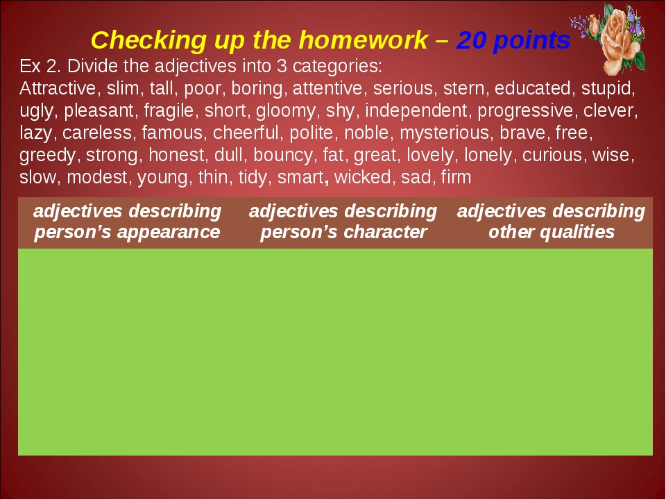 Checking up the homework – 20 points Ex 2. Divide the adjectives into 3 categ...