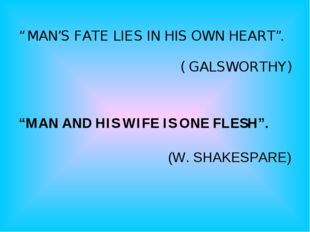 """ MAN'S FATE LIES IN HIS OWN HEART"". ( GALSWORTHY)   ""MAN AND HIS WIFE IS ON"