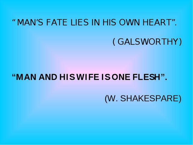 """ MAN'S FATE LIES IN HIS OWN HEART"". ( GALSWORTHY)   ""MAN AND HIS WIFE IS ON..."