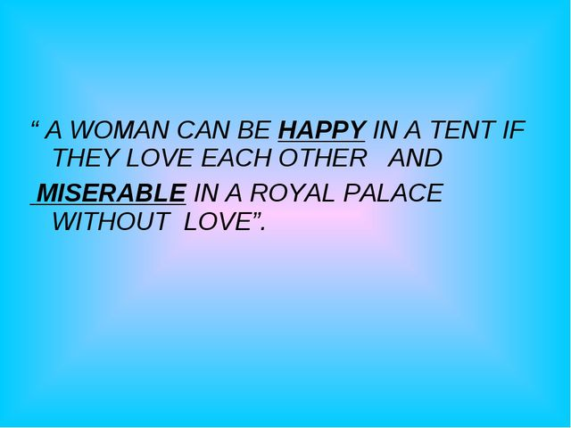 """ A WOMAN CAN BE HAPPY IN A TENT IF THEY LOVE EACH OTHER AND MISERABLE IN A..."