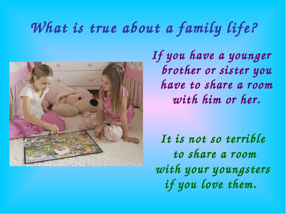 What is true about a family life? If you have a younger brother or sister you...