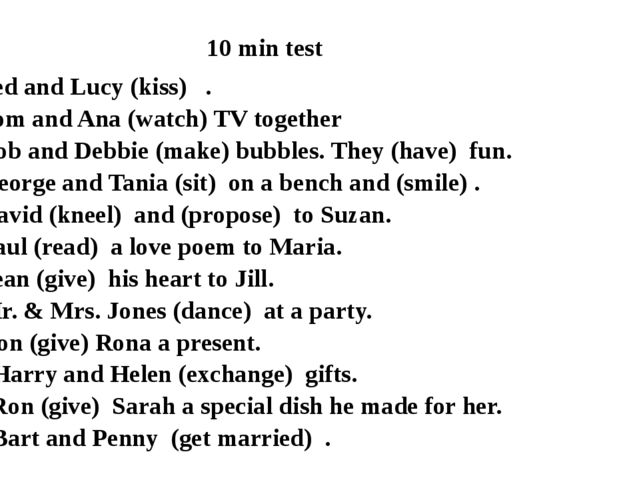 10 min test 1. Ted and Lucy (kiss)   . 2. Tom and Ana (watch) TV together 3....