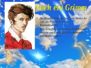 Ihr Bruder Ludwig Emil war Maler.Er war als Professor an der Kunstakademie. D