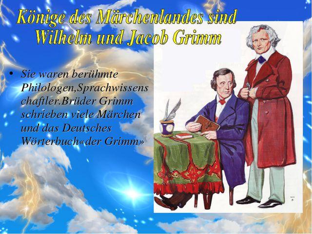 Sie waren berühmte Philologen,Sprachwissenschaftler.Brüder Grimm schrieben vi...