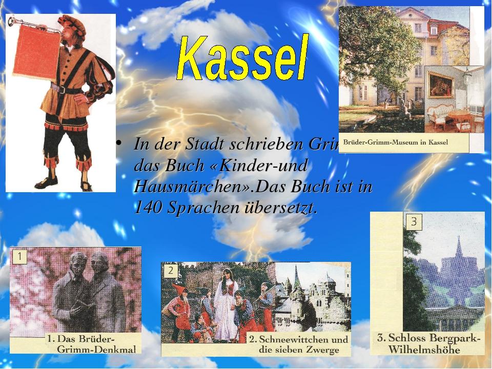 In der Stadt schrieben Grimm das Buch «Kinder-und Hausmärchen».Das Buch ist i...
