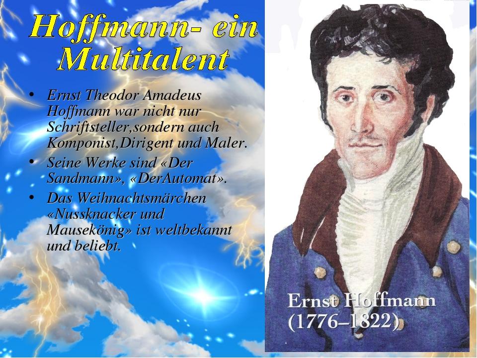 Ernst Theodor Amadeus Hoffmann war nicht nur Schriftsteller,sondern auch Komp...