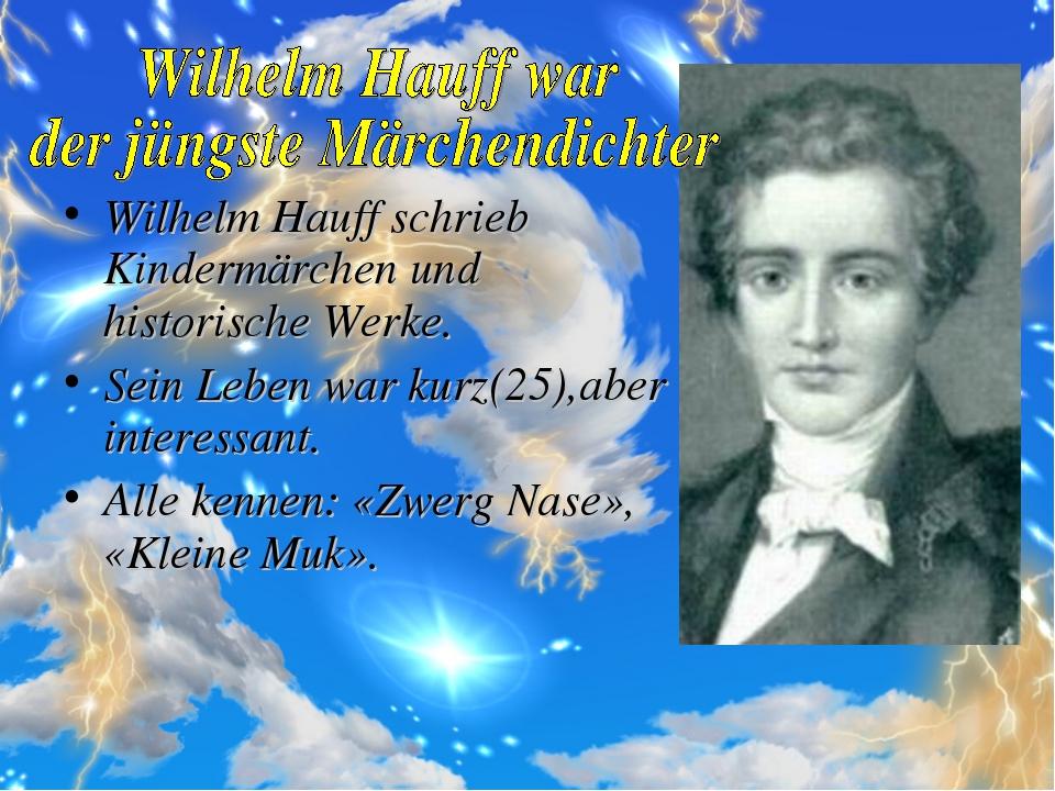 Wilhelm Hauff schrieb Kindermärchen und historische Werke. Sein Leben war kur...