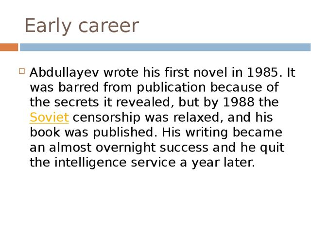Early career Abdullayev wrote his first novel in 1985. It was barred from pub...