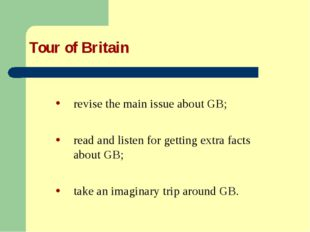 Tour of Britain revise the main issue about GB; read and listen for getting e