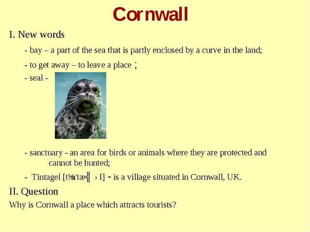Cornwall I. New words - bay – a part of the sea that is partly enclosed by a...